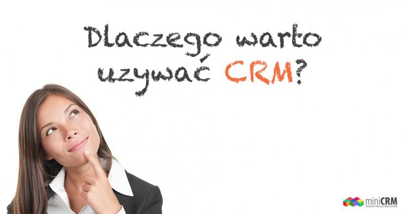 Dlaczego warto używać CRM?