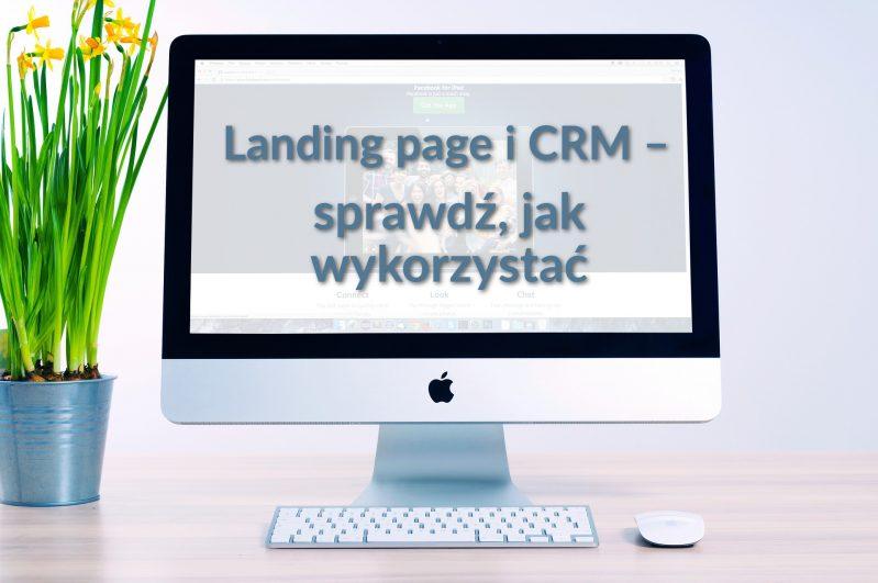 Jak wykorzystać CRM w tworzeniu strony lądowania